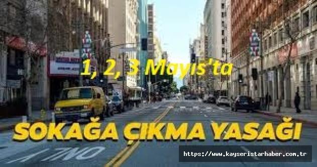 1, 2, 3 Mayıs'ta 31 il'de sokağa çıkmak yasak