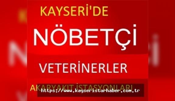 Kayseri'de bugün ve yarın Görev Yapacak Nöbetçi akaryakıt istasyonları ve Veteriner Hekim Listesi