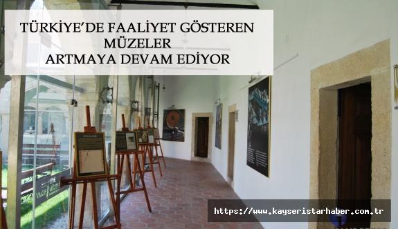 TÜRKİYE'DE FAALİYET GÖSTEREN MÜZELER ARTMAYA DEVAM EDİYOR