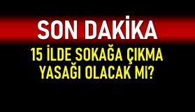 Haftasonu Kayseri dahil 15 il de sokağa çıkmak yine yasak